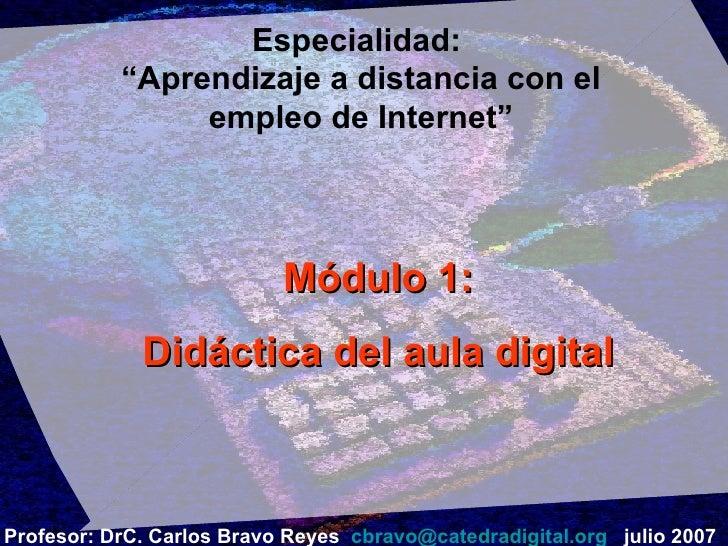 """Especialidad:  """"Aprendizaje a distancia con el empleo de Internet"""" Módulo 1: Didáctica del aula digital Profesor: DrC. Car..."""