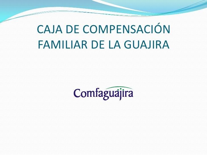 CAJA DE COMPENSACIÓN FAMILIAR DE LA GUAJIRA<br />