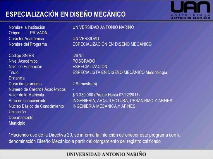 ESPECIALIZACIÓN EN DISEÑO MECÁNICO Nombre la Institución UNIVERSIDAD ANTONIO NARIÑO Origen PRIVADA Carácter Académico UNIV...