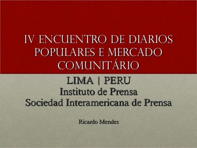 IV ENCUENTRO DE DIARIOS  POPULARES E MERCADO      COMUNITÁRIO         LIMA | PERU       Instituto de PrensaSociedad Intera...