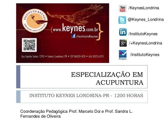 /KeynesLondrina @Keynes_Londrina  /InstitutoKeynes /+KeynesLondrina /InstitutoKeynes  ESPECIALIZAÇÃO EM ACUPUNTURA INSTITU...
