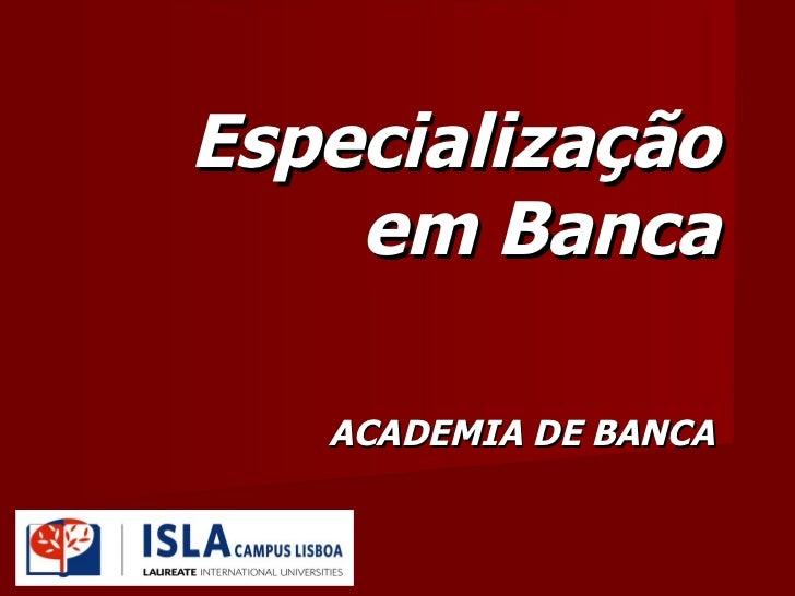 Especialização    em Banca   ACADEMIA DE BANCA