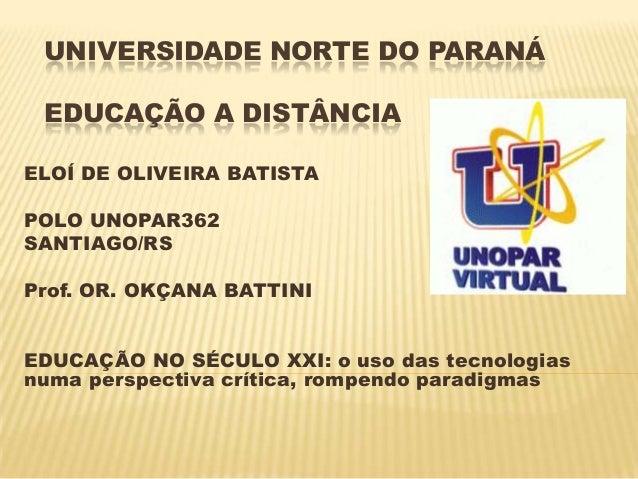 UNIVERSIDADE NORTE DO PARANÁ EDUCAÇÃO A DISTÂNCIA ELOÍ DE OLIVEIRA BATISTA POLO UNOPAR362 SANTIAGO/RS Prof. OR. OKÇANA BAT...