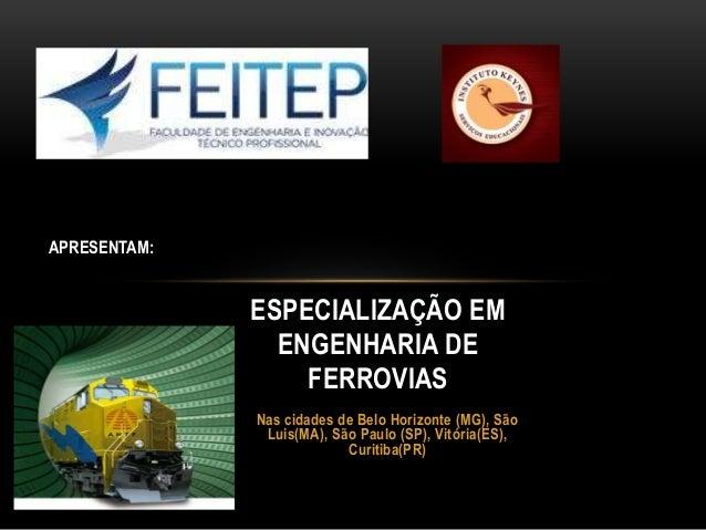 ESPECIALIZAÇÃO EM  ENGENHARIA DE  FERROVIAS  Nas cidades de Belo Horizonte (MG), São  Luis(MA), São Paulo (SP), Vitória(ES...
