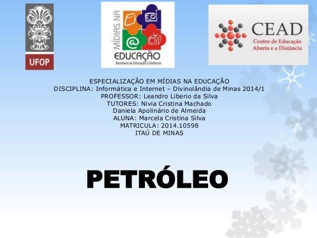 ESPECIALIZAÇÃO EM MÍDIAS NA EDUCAÇÃO DISCIPLINA: Informática e Internet – Divinolândia de Minas 2014/1 PROFESSOR: Leandro ...