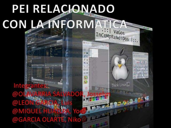 Integrantes:@OLAVARRIA SALVADOR, Josselyn@LEON GARCIA, Luis@MIGUEL HUALLPA, Yoel@GARCIA OLARTE, Niko