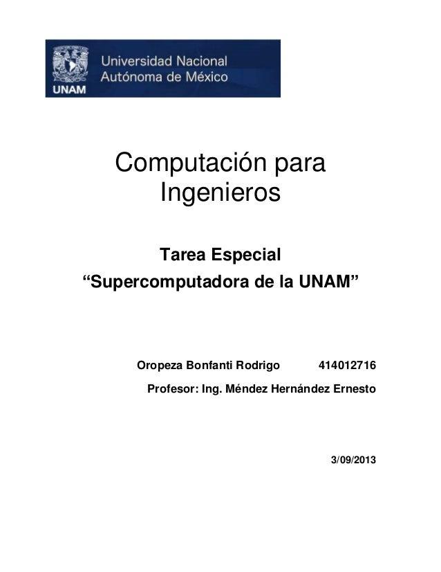 """Computación para Ingenieros Tarea Especial """"Supercomputadora de la UNAM""""  Oropeza Bonfanti Rodrigo  414012716  Profesor: I..."""