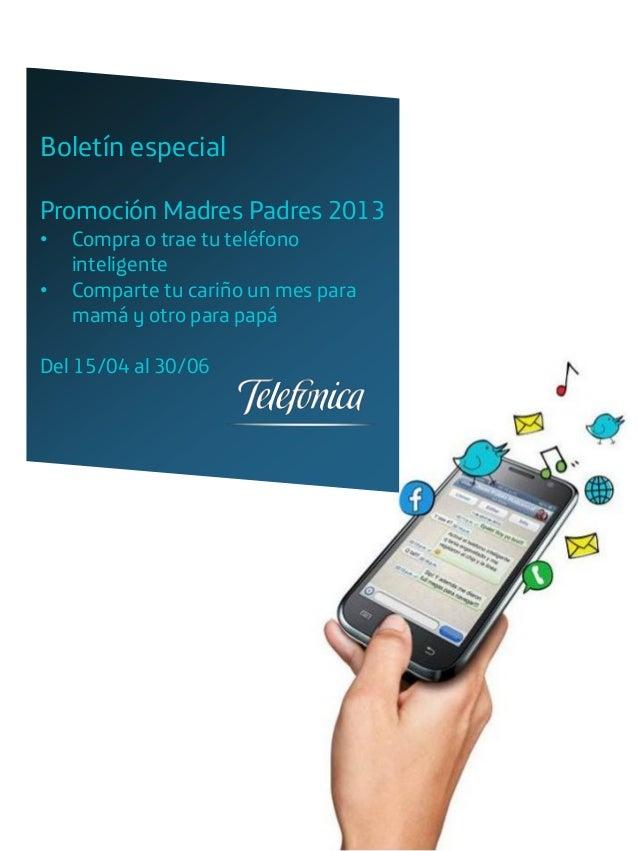 Boletín especialPromoción Madres Padres 2013•   Compra o trae tu teléfono    inteligente•   Comparte tu cariño un mes para...