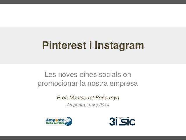 Les noves eines socials on promocionar la nostra empresa Pinterest i Instagram Prof. Montserrat Peñarroya Amposta, març 20...
