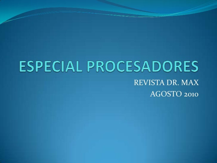ESPECIAL PROCESADORES<br />REVISTA DR. MAX <br />AGOSTO 2010<br />