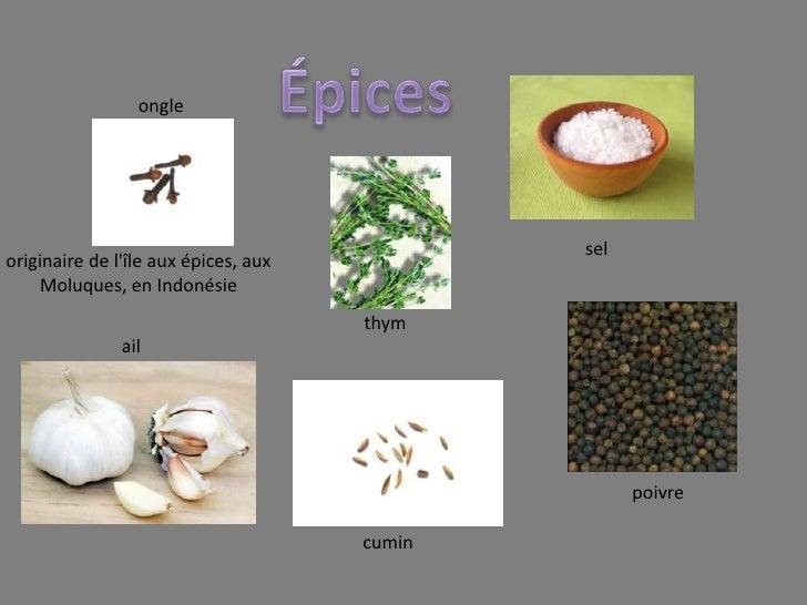 Épices<br />ongle<br />sel<br />originaire de l'île aux épices, aux <br />Moluques, en Indonésie<br />thym<br />ail<br />p...