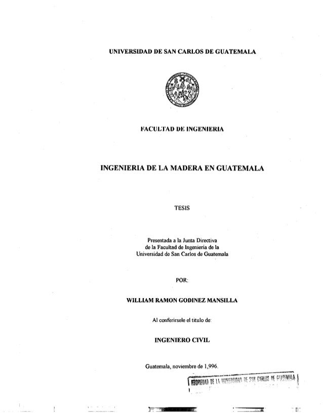 UNIVERSIDAD DE SAN CARLOS DE GUATEMALA     FACULTAD DE INGENIERIA INGENIERIA DE LA MADERA EN GUATEMALA  TESIS  Presentada ...