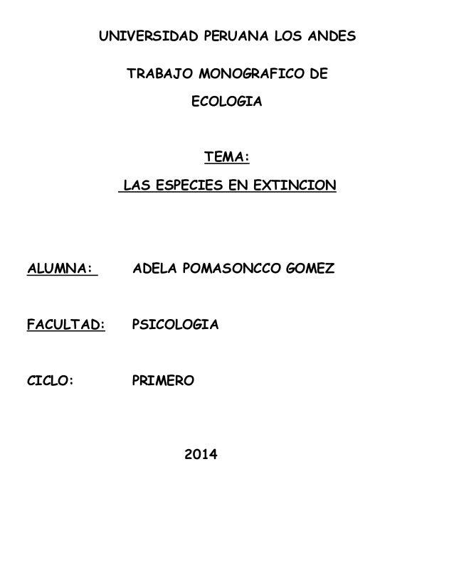 UNIVERSIDAD PERUANA LOS ANDES  TRABAJO MONOGRAFICO DE  ECOLOGIA  TEMA:  LAS ESPECIES EN EXTINCION  ALUMNA: ADELA POMASONCC...