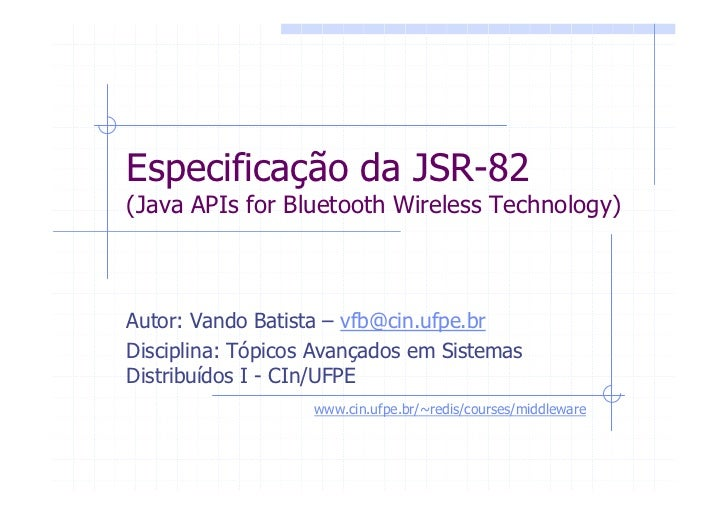 Especificação da JSR-82 (Java APIs for Bluetooth Wireless Technology)    Autor: Vando Batista – vfb@cin.ufpe.br Disciplina...