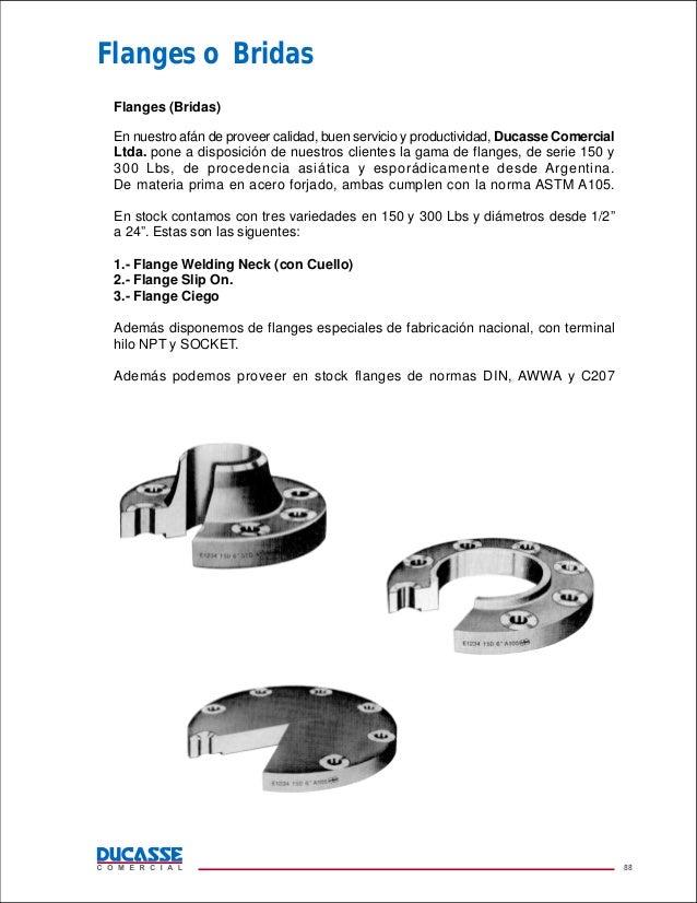 Flanges o Bridas Flanges (Bridas) En nuestro afán de proveer calidad, buen servicio y productividad, Ducasse Comercial Ltd...