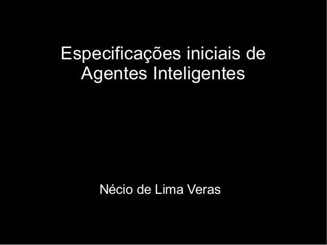 Especificações iniciais de  Agentes Inteligentes    Nécio de Lima Veras
