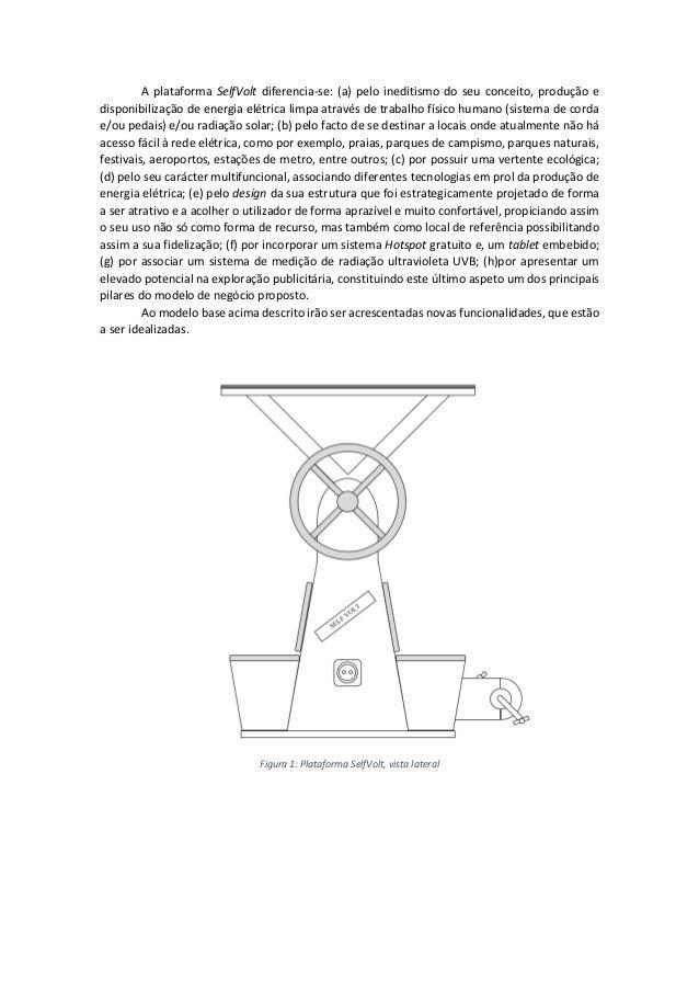 A plataforma SelfVolt diferencia-se: (a) pelo ineditismo do seu conceito, produção e disponibilização de energia elétrica ...