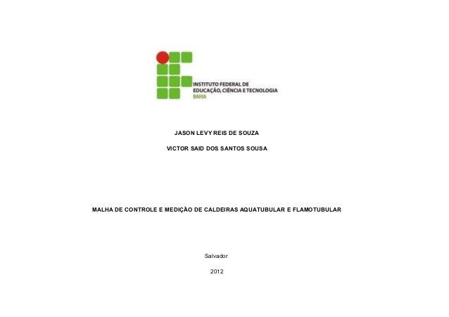 JASON LEVY REIS DE SOUZA                    VICTOR SAID DOS SANTOS SOUSAMALHA DE CONTROLE E MEDIÇÃO DE CALDEIRAS AQUATUBUL...