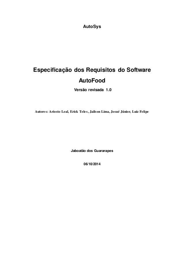 AutoSys Especificação dos Requisitos do Software AutoFood Versão revisada 1.0 Autores: Ariosto Leal, Erick Teles, Jailson ...