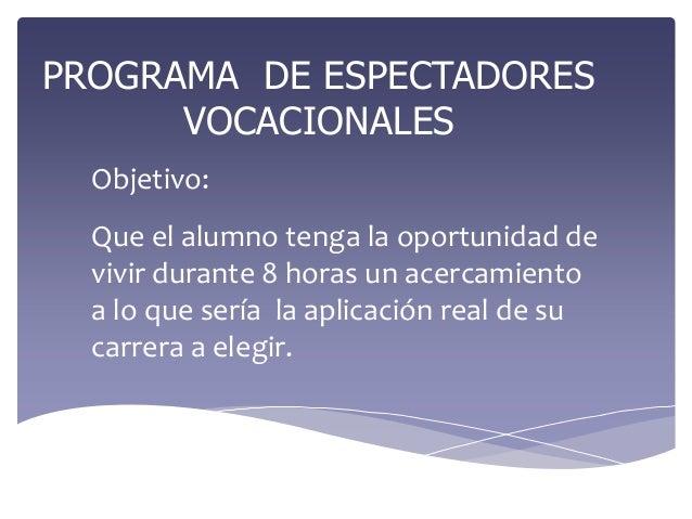 PROGRAMA DE ESPECTADORES      VOCACIONALES  Objetivo:  Que el alumno tenga la oportunidad de  vivir durante 8 horas un ace...