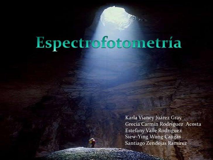 Espectrofotometría<br />Karla Vianey Juárez Gray<br />Grecia Carmin Rodríguez  Acosta<br />Estefany Valle Rodríguez<br />S...