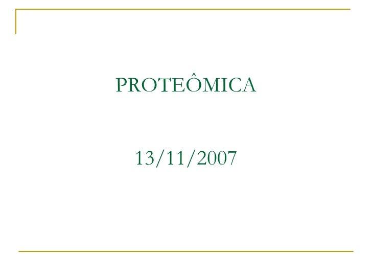 PROTEÔMICA 13/11/2007