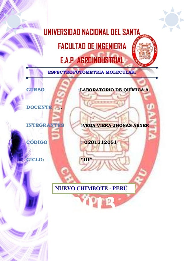 UNIVERSIDAD NACIONAL DEL SANTA FACULTAD DE INGENIERIA E.A.P AGROINDUSTRIAL ESPECTROFOTOMETRIA MOLECULAR. CURSO :LABORATORI...