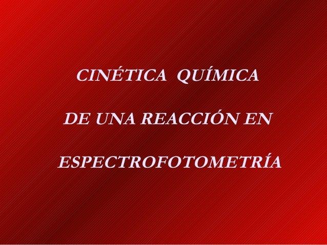 CINÉTICA QUÍMICA DE UNA REACCIÓN EN ESPECTROFOTOMETRÍA