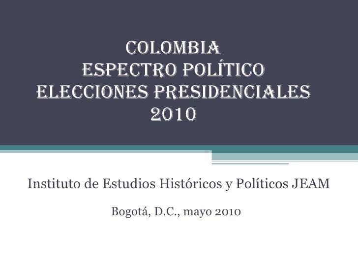Colombia Espectro político Elecciones Presidenciales 2010 Instituto de Estudios Históricos y Políticos JEAM Bogotá, D.C., ...