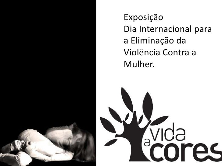 Exposição <br />Dia Internacional para a Eliminação da Violência Contra a Mulher.<br />