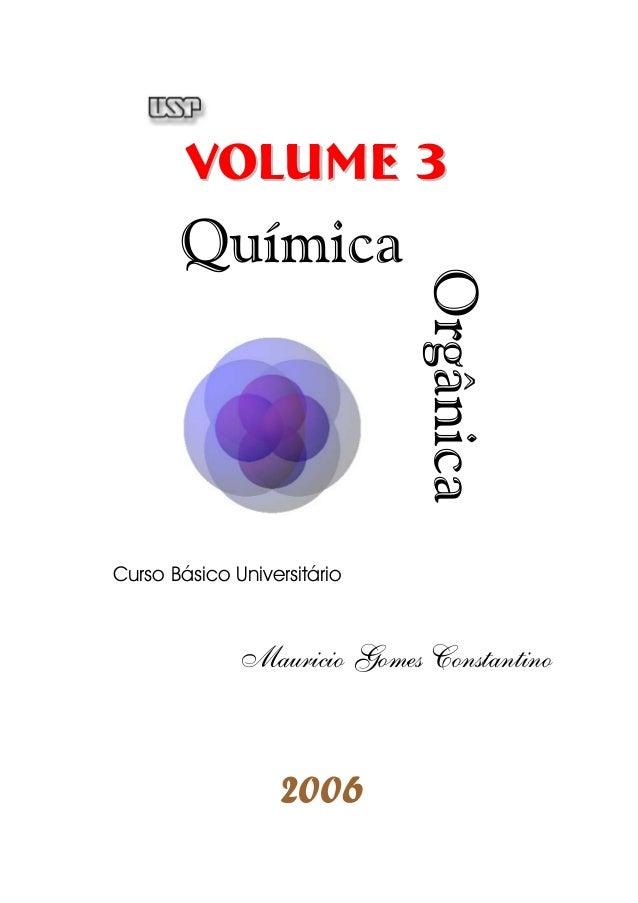 Volume 3  Química  Orgânica  Curso Básico Universitário  Mauricio Gomes Constantino  2006