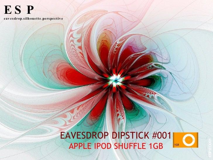EAVESDROP DIPSTICK #001 APPLE IPOD SHUFFLE 1GB 1GB  ESP eavesdrop.silhouette.perspective ESP.ED001 + -