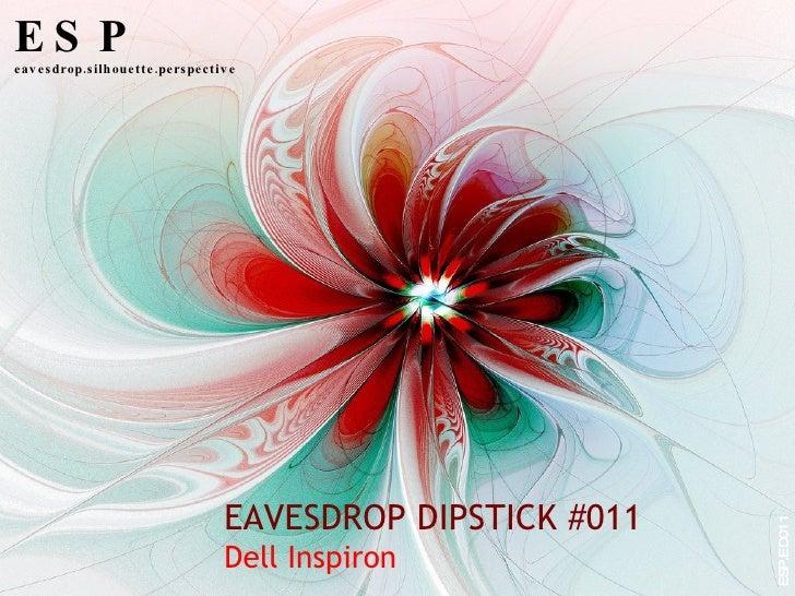 EAVESDROP DIPSTICK #011 Dell Inspiron ESP eavesdrop.silhouette.perspective ESP.ED011