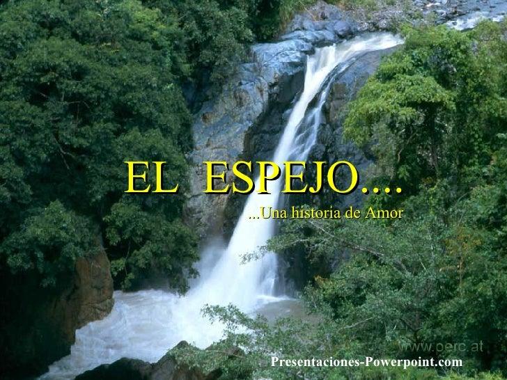 EL  ESPEJO.... ...Una historia de Amor Presentaciones-Powerpoint.com