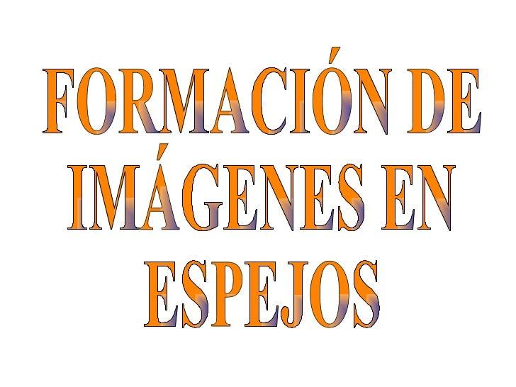 FORMACIÓN DE IMÁGENES EN  ESPEJOS