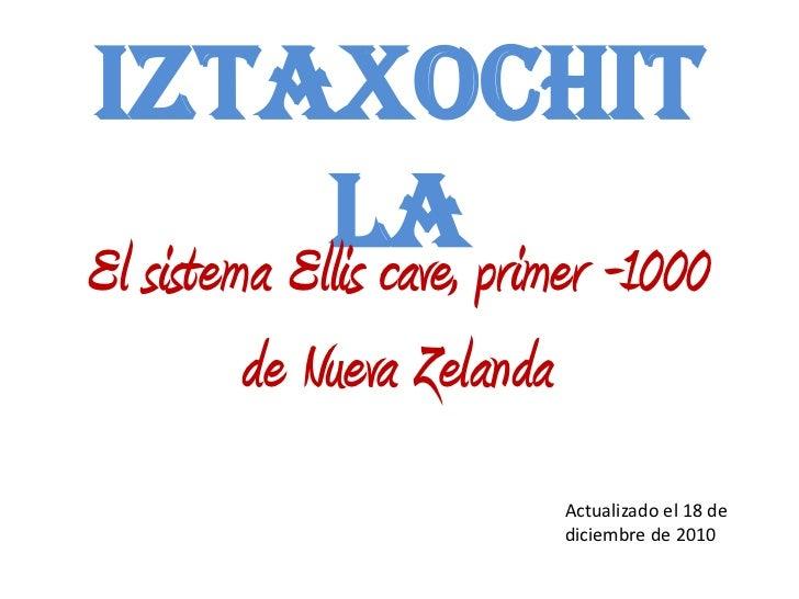 Iztaxochit             la primer -1000El sistema Ellis cave,      de Nueva Zelanda                         Actualizado el ...