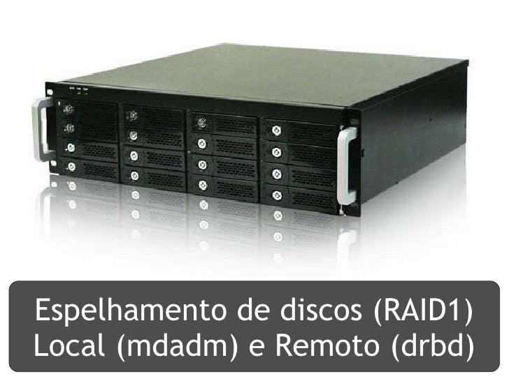 Espelhamento de discos (RAID1) Local (mdadm) e Remoto (drbd)