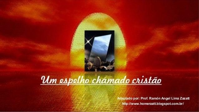 Adaptado por: Prof. Ramón Angel Lima Zazatt  http://www.homerzatt.blogspot.com.br/