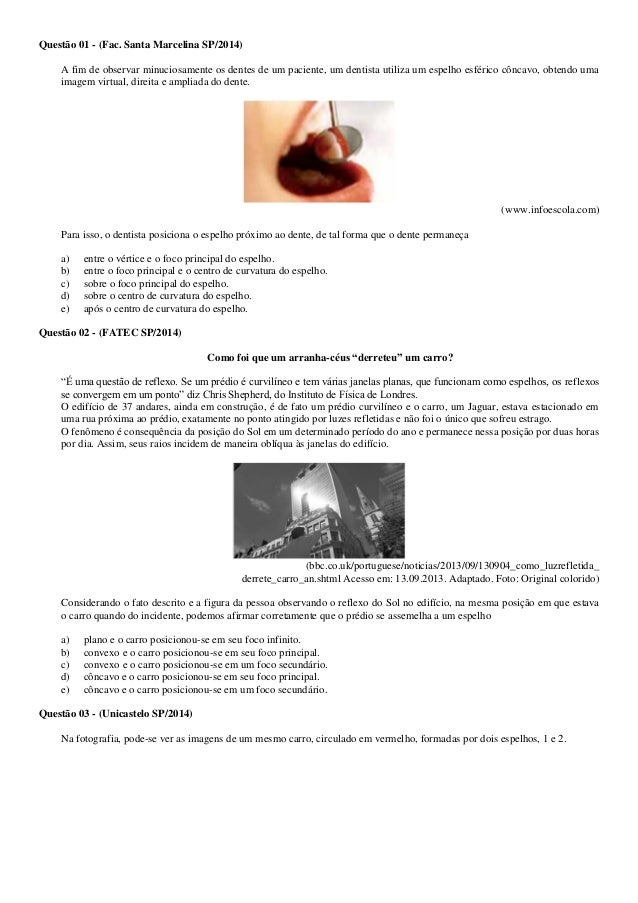 Questão 01 - (Fac. Santa Marcelina SP/2014) A fim de observar minuciosamente os dentes de um paciente, um dentista utiliza...