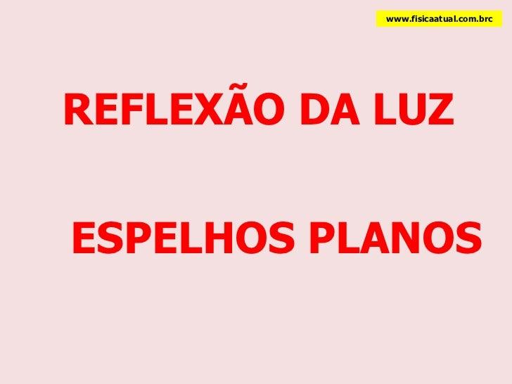 REFLEXÃO DA LUZ ESPELHOS PLANOS www.fisicaatual.com.brc