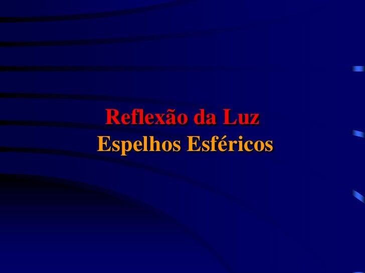 Reflexão da LuzEspelhos Esféricos
