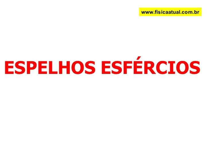 ESPELHOS ESFÉRCIOS www.fisicaatual.com.br