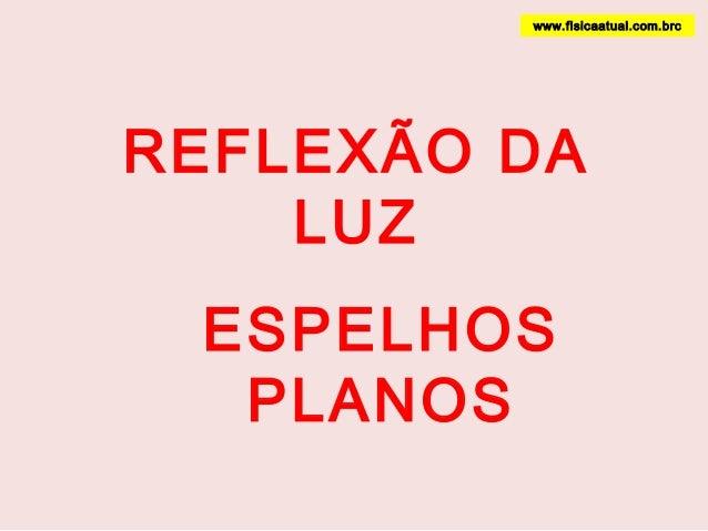 REFLEXÃO DALUZESPELHOSPLANOSwww.fisicaatual.com.brc