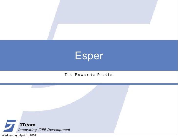 Esper                                    The Power to Predict                 JTeam            Innovating J2EE Development...