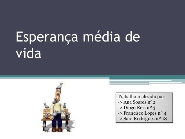Esperança média devida              Trabalho realizado por:              -> Ana Soares nº2              -> Diogo Reis nº 3...