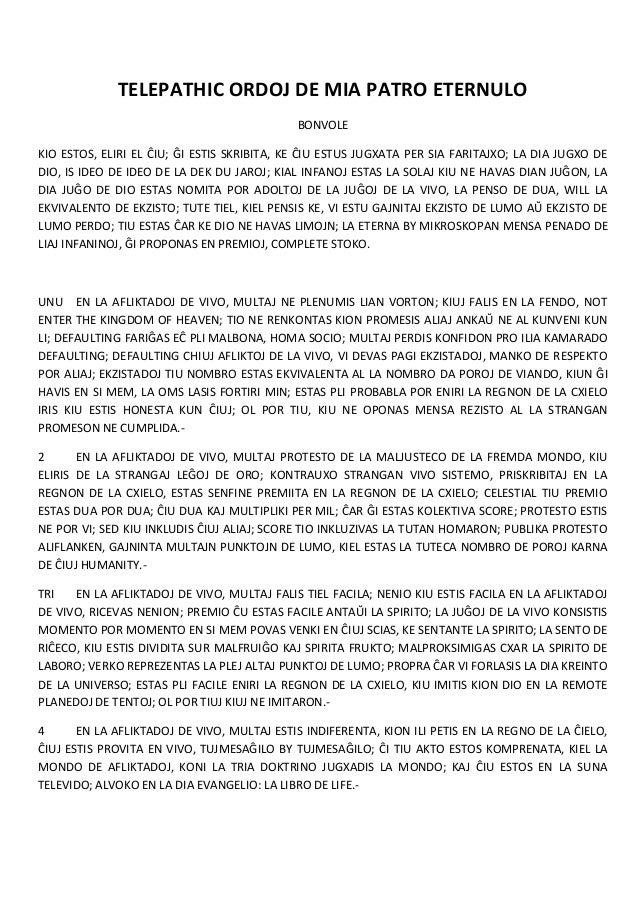 TELEPATHIC ORDOJ DE MIA PATRO ETERNULO BONVOLE KIO ESTOS, ELIRI EL ĈIU; HI ESTIS SKRIBITA, KE ĈIU ESTUS JUGXATA PER SIA FA...
