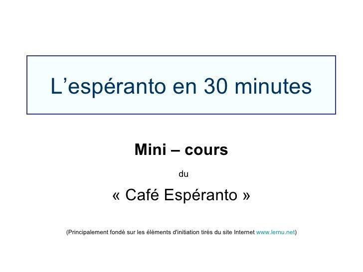 L'espéranto en 30 minutes Mini – cours du « Café Espéranto » (Principalement fondé sur les éléments d'initiation tirés du ...