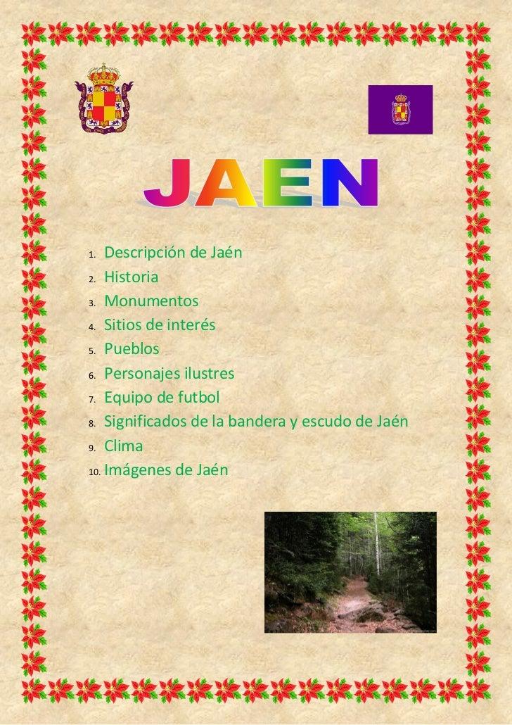1.  Descripción de Jaén2. Historia3. Monumentos4. Sitios de interés5. Pueblos6. Personajes ilustres7. Equipo de futbol8. S...