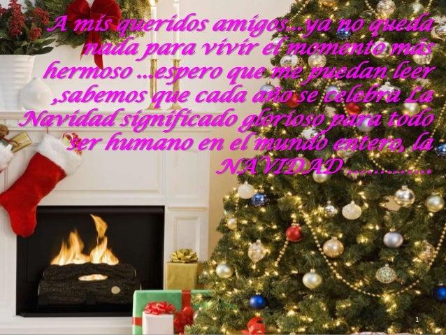 A mis queridos amigos...ya no queda      nada para vivir el momento más hermoso ...espero que me puedan leer  ,sabemos que...