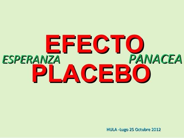 EFECTOESPERANZA   PANACEA     PLACEBO          HULA -Lugo 25 Octubre 2012